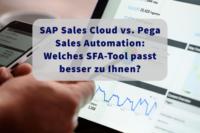 Ein Vergleich zwischen den CRM-Tools SAP Sales Cloud und Pega Sales Automation